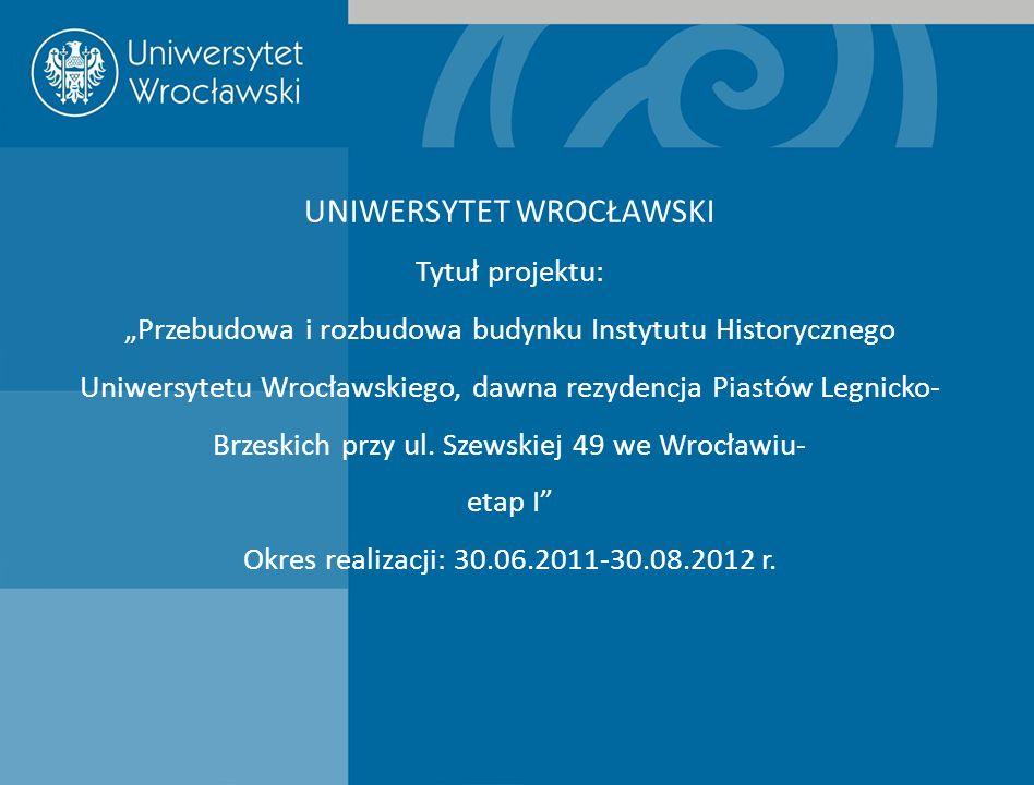 UNIWERSYTET WROCŁAWSKI Tytuł projektu: Przebudowa i rozbudowa budynku Instytutu Historycznego Uniwersytetu Wrocławskiego, dawna rezydencja Piastów Leg