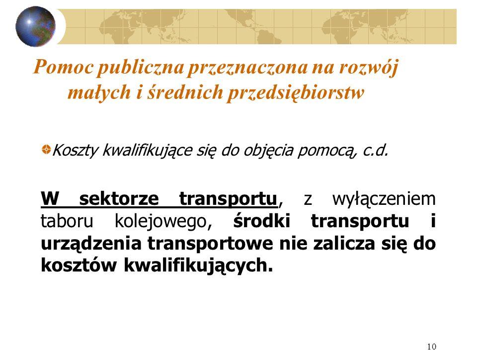 10 Pomoc publiczna przeznaczona na rozwój małych i średnich przedsiębiorstw Koszty kwalifikujące się do objęcia pomocą, c.d. W sektorze transportu, z