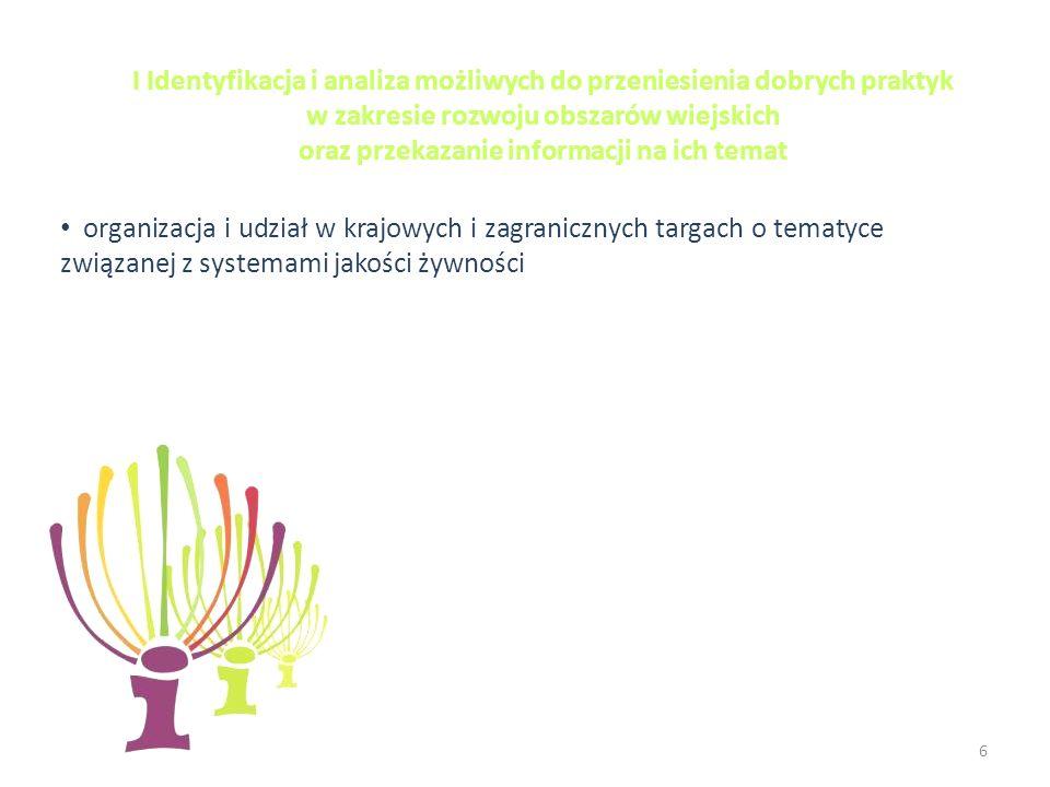 6 I Identyfikacja i analiza możliwych do przeniesienia dobrych praktyk w zakresie rozwoju obszarów wiejskich oraz przekazanie informacji na ich temat organizacja i udział w krajowych i zagranicznych targach o tematyce związanej z systemami jakości żywności