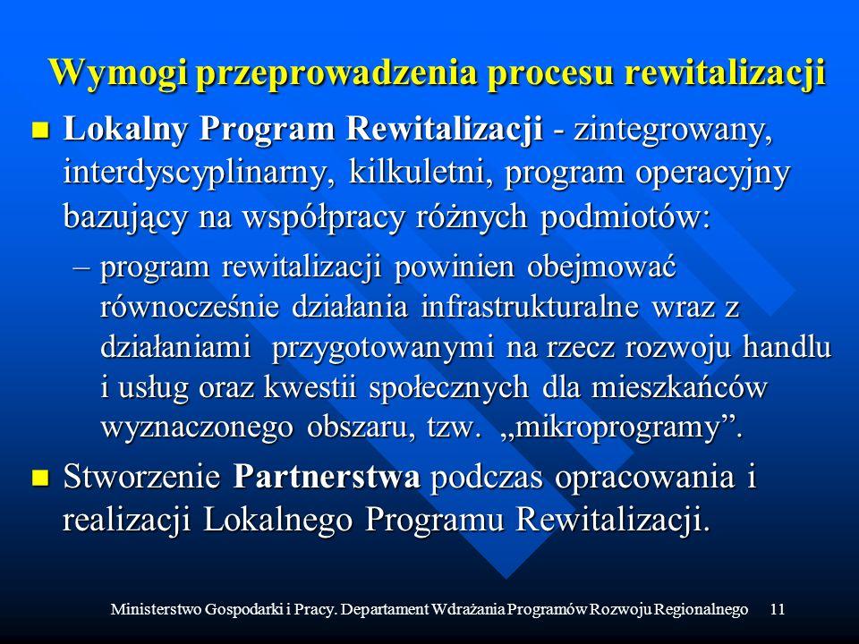 Ministerstwo Gospodarki i Pracy. Departament Wdrażania Programów Rozwoju Regionalnego11 Wymogi przeprowadzenia procesu rewitalizacji n Lokalny Program