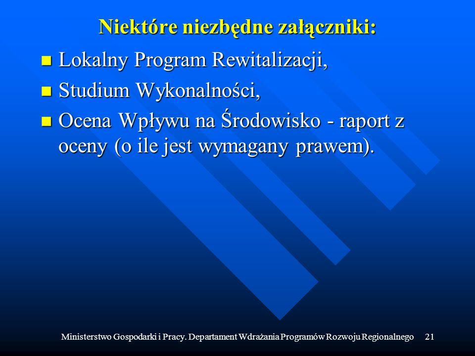 Ministerstwo Gospodarki i Pracy. Departament Wdrażania Programów Rozwoju Regionalnego21 Niektóre niezbędne załączniki: n Lokalny Program Rewitalizacji