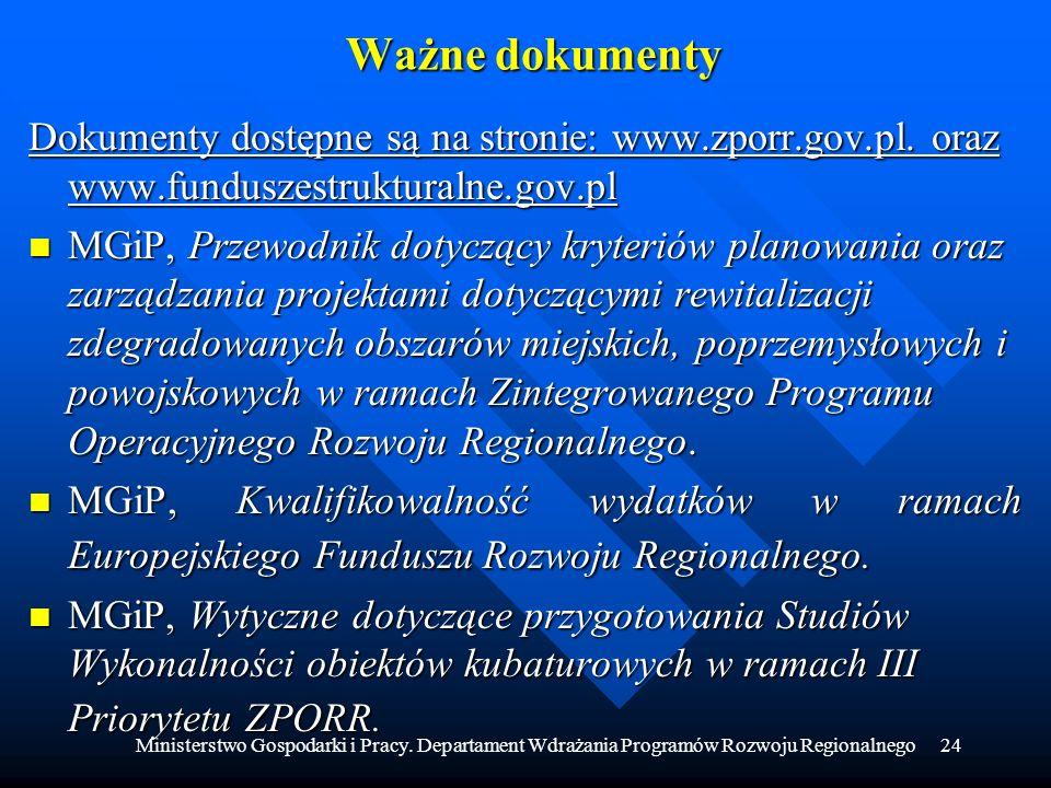 Ministerstwo Gospodarki i Pracy. Departament Wdrażania Programów Rozwoju Regionalnego24 Ważne dokumenty Dokumenty dostępne są na stronie: www.zporr.go