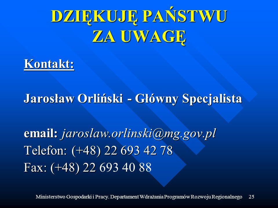 Ministerstwo Gospodarki i Pracy. Departament Wdrażania Programów Rozwoju Regionalnego25 DZIĘKUJĘ PAŃSTWU ZA UWAGĘ Kontakt: Jarosław Orliński - Główny