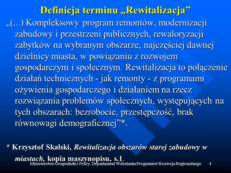 Ministerstwo Gospodarki i Pracy. Departament Wdrażania Programów Rozwoju Regionalnego4 Definicja terminu Rewitalizacja (...) Kompleksowy program remon