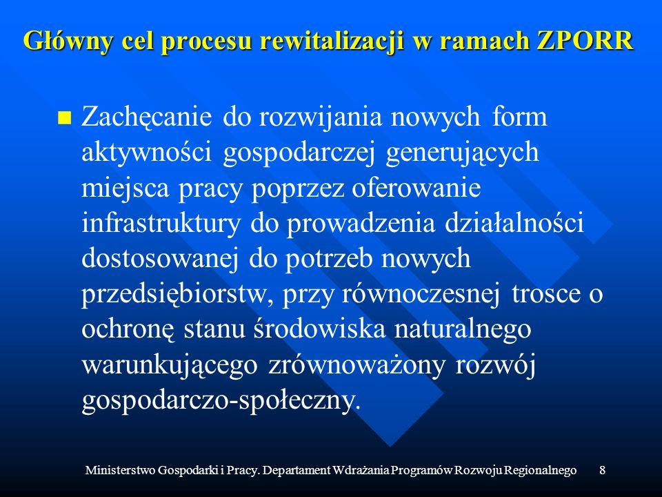 Ministerstwo Gospodarki i Pracy. Departament Wdrażania Programów Rozwoju Regionalnego8 Główny cel procesu rewitalizacji w ramach ZPORR n n Zachęcanie