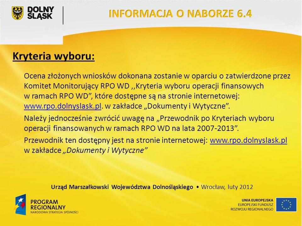 Kryteria wyboru: Ocena złożonych wniosków dokonana zostanie w oparciu o zatwierdzone przez Komitet Monitorujący RPO WD,,Kryteria wyboru operacji finansowych w ramach RPO WD, które dostępne są na stronie internetowej: www.rpo.dolnyslask.pl.