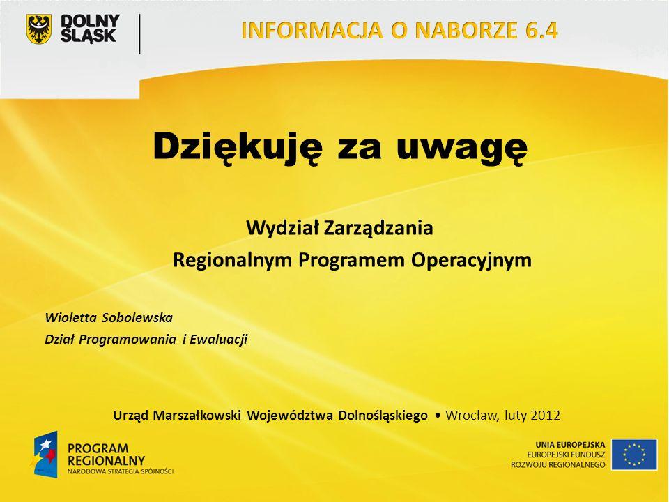 Dziękuję za uwagę Wydział Zarządzania Regionalnym Programem Operacyjnym Wioletta Sobolewska Dział Programowania i Ewaluacji Urząd Marszałkowski Województwa Dolnośląskiego Wrocław, luty 2012