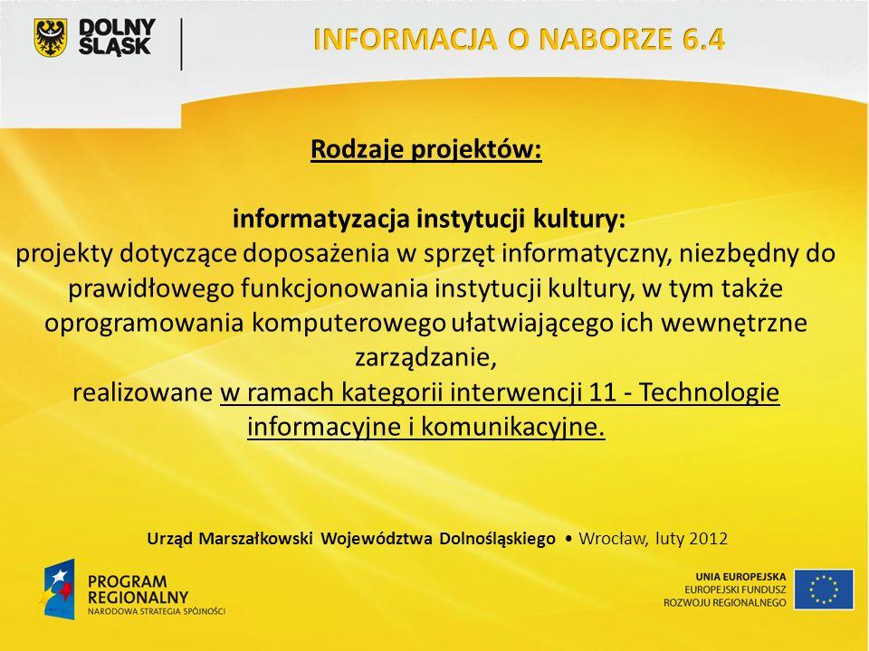 Rodzaje projektów: informatyzacja instytucji kultury: projekty dotyczące doposażenia w sprzęt informatyczny, niezbędny do prawidłowego funkcjonowania instytucji kultury, w tym także oprogramowania komputerowego ułatwiającego ich wewnętrzne zarządzanie, realizowane w ramach kategorii interwencji 11 - Technologie informacyjne i komunikacyjne.