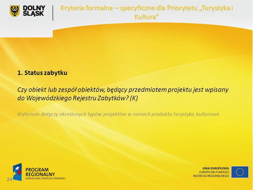 24 1. Status zabytku Czy obiekt lub zespół obiektów, będący przedmiotem projektu jest wpisany do Wojewódzkiego Rejestru Zabytków? (K) Kryterium dotycz
