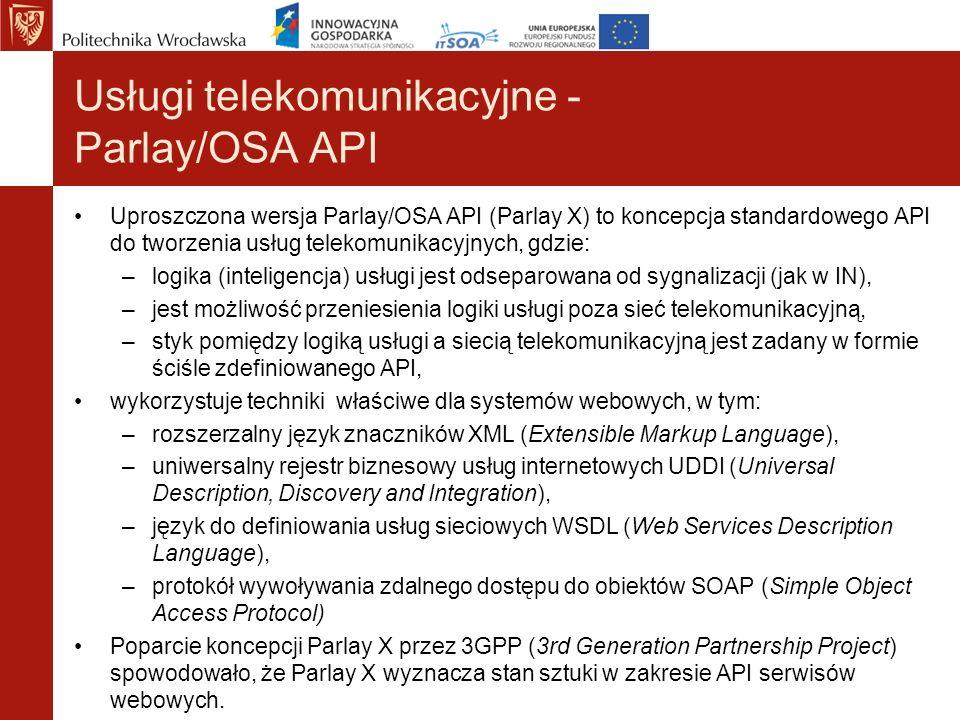 Usługi telekomunikacyjne - Parlay/OSA API Uproszczona wersja Parlay/OSA API (Parlay X) to koncepcja standardowego API do tworzenia usług telekomunikac