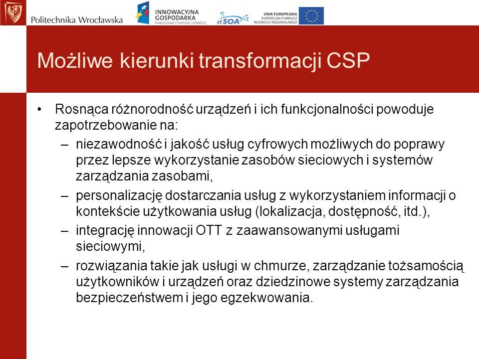 Możliwe kierunki transformacji CSP Rosnąca różnorodność urządzeń i ich funkcjonalności powoduje zapotrzebowanie na: –niezawodność i jakość usług cyfro