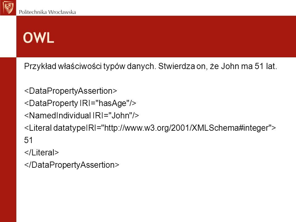 OWL Przykład właściwości typów danych. Stwierdza on, że John ma 51 lat. 51