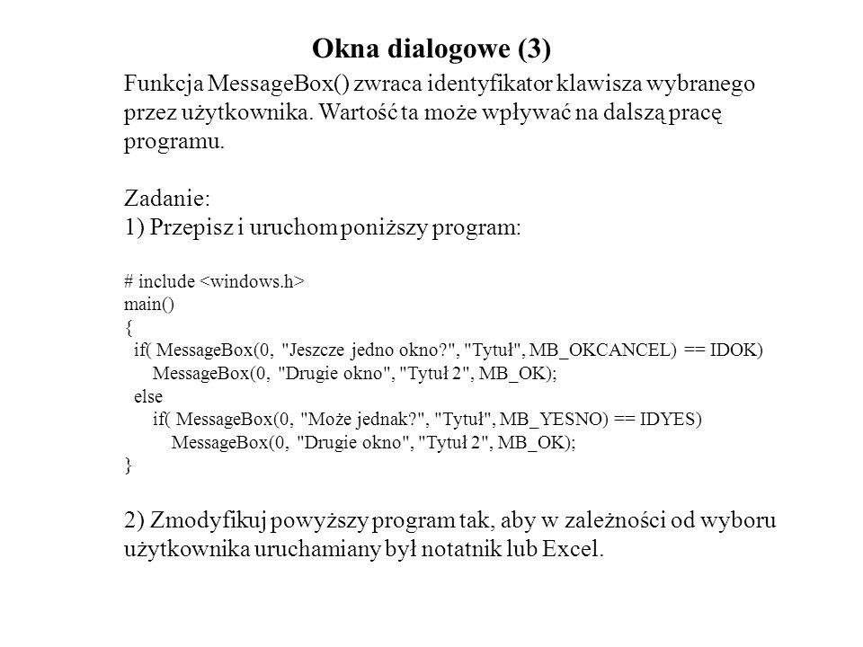 Okna dialogowe (3) Funkcja MessageBox() zwraca identyfikator klawisza wybranego przez użytkownika. Wartość ta może wpływać na dalszą pracę programu. Z