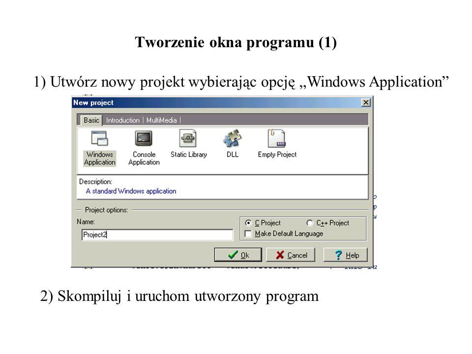 Tworzenie okna programu (1) 1) Utwórz nowy projekt wybierając opcję Windows Application 2) Skompiluj i uruchom utworzony program