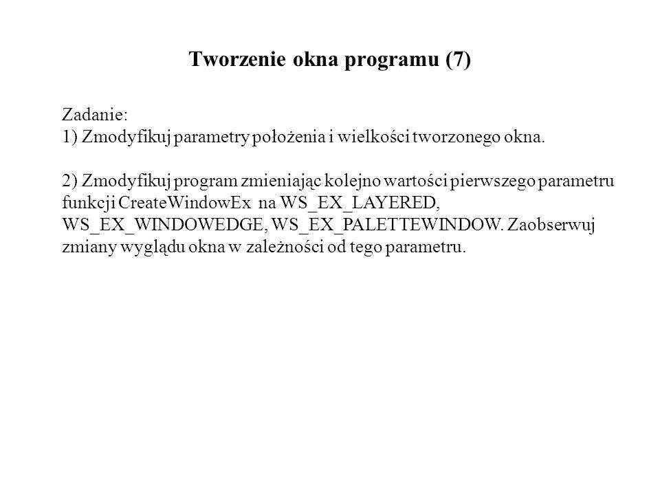 Tworzenie okna programu (7) Zadanie: 1) Zmodyfikuj parametry położenia i wielkości tworzonego okna. 2) Zmodyfikuj program zmieniając kolejno wartości