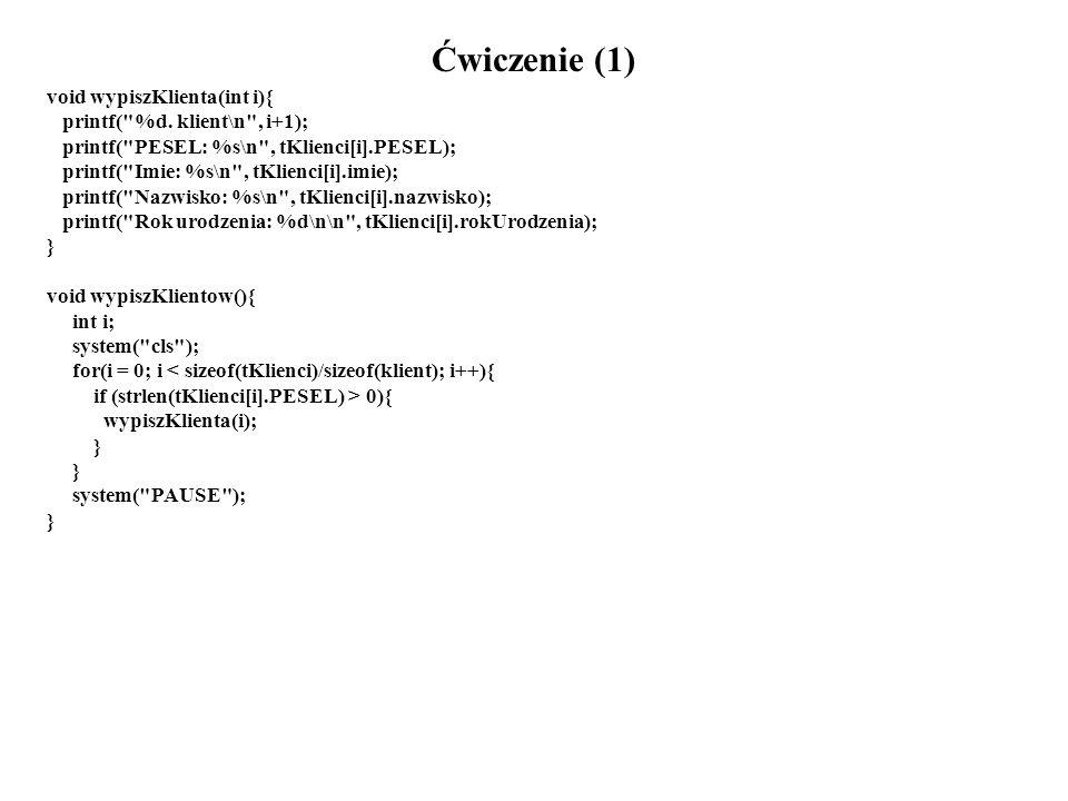 Ćwiczenie (1) void wypiszKlienta(int i){ printf( %d.