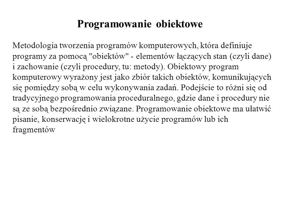 Programowanie obiektowe Metodologia tworzenia programów komputerowych, która definiuje programy za pomocą