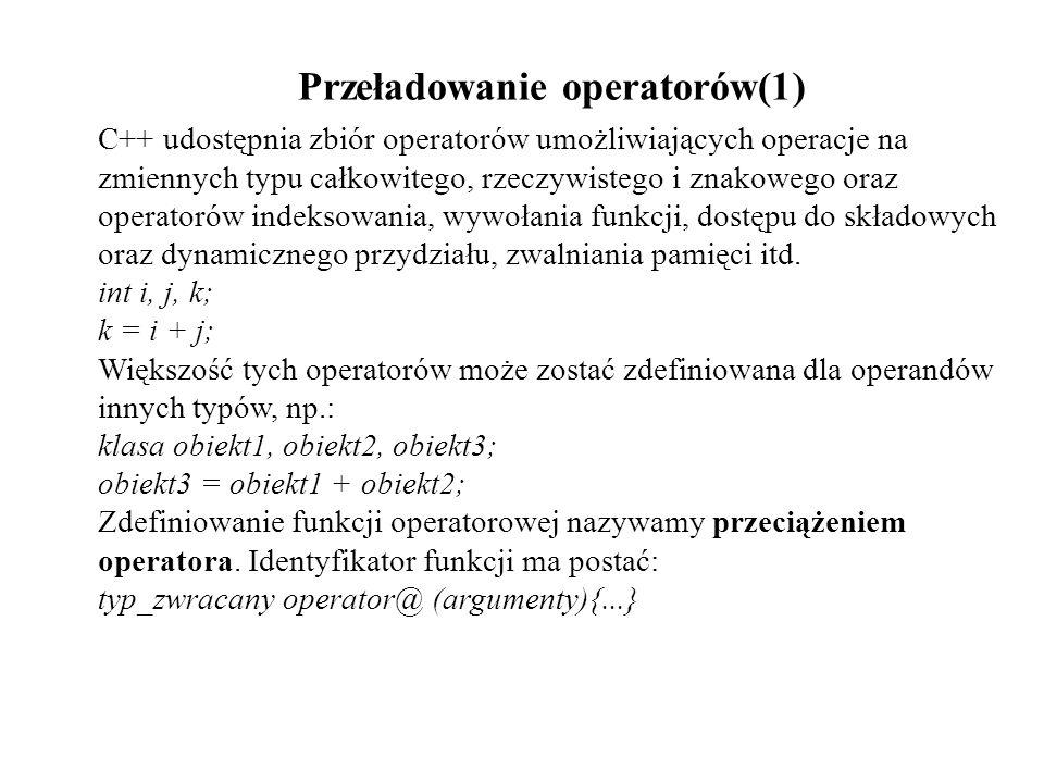 Przeładowanie operatorów(1) C++ udostępnia zbiór operatorów umożliwiających operacje na zmiennych typu całkowitego, rzeczywistego i znakowego oraz ope