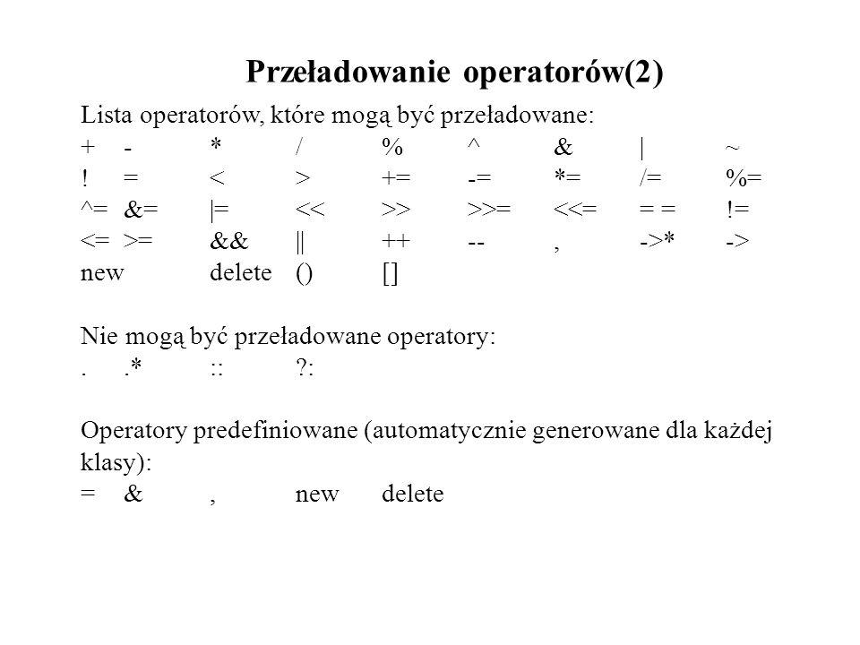 Przeładowanie operatorów(2) Lista operatorów, które mogą być przeładowane: +-*/%^&|~ !=<>+=-=*=/=%= ^=&=|= >>>=<<== =!= =&&||++--,->*-> newdelete()[]