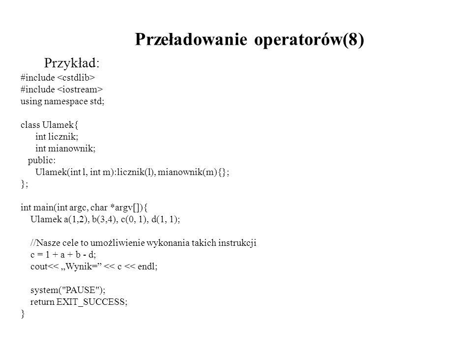 Przeładowanie operatorów(8) Przykład: #include using namespace std; class Ulamek{ int licznik; int mianownik; public: Ulamek(int l, int m):licznik(l),