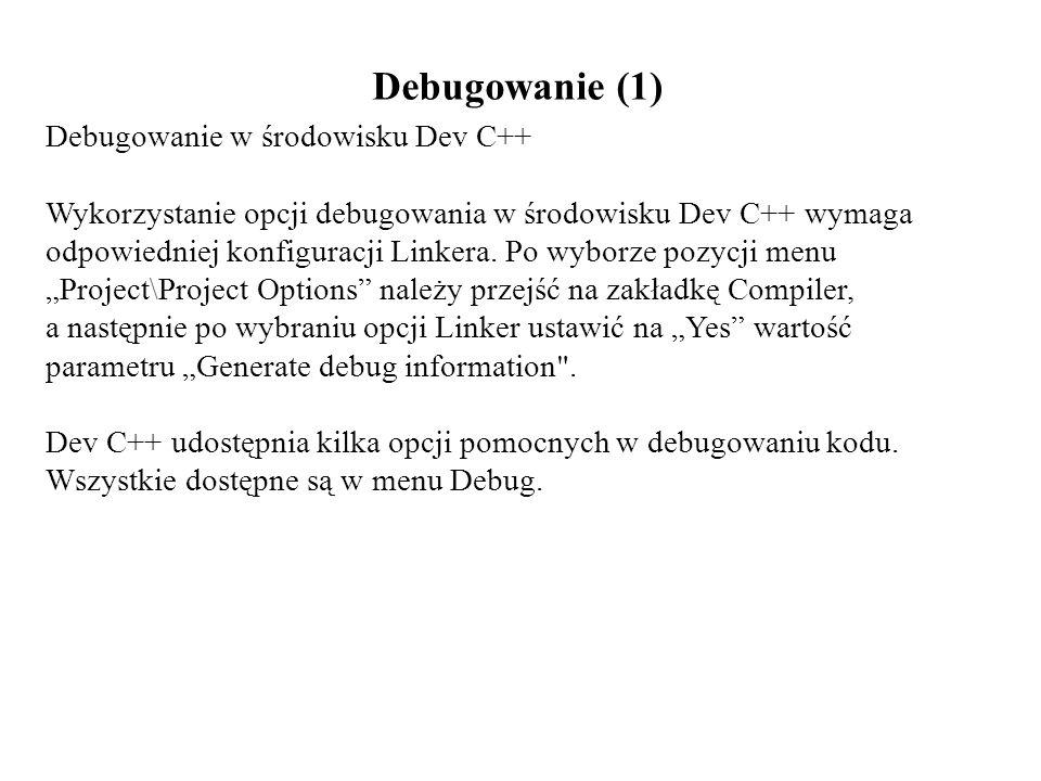 Debugowanie (1) Debugowanie w środowisku Dev C++ Wykorzystanie opcji debugowania w środowisku Dev C++ wymaga odpowiedniej konfiguracji Linkera. Po wyb