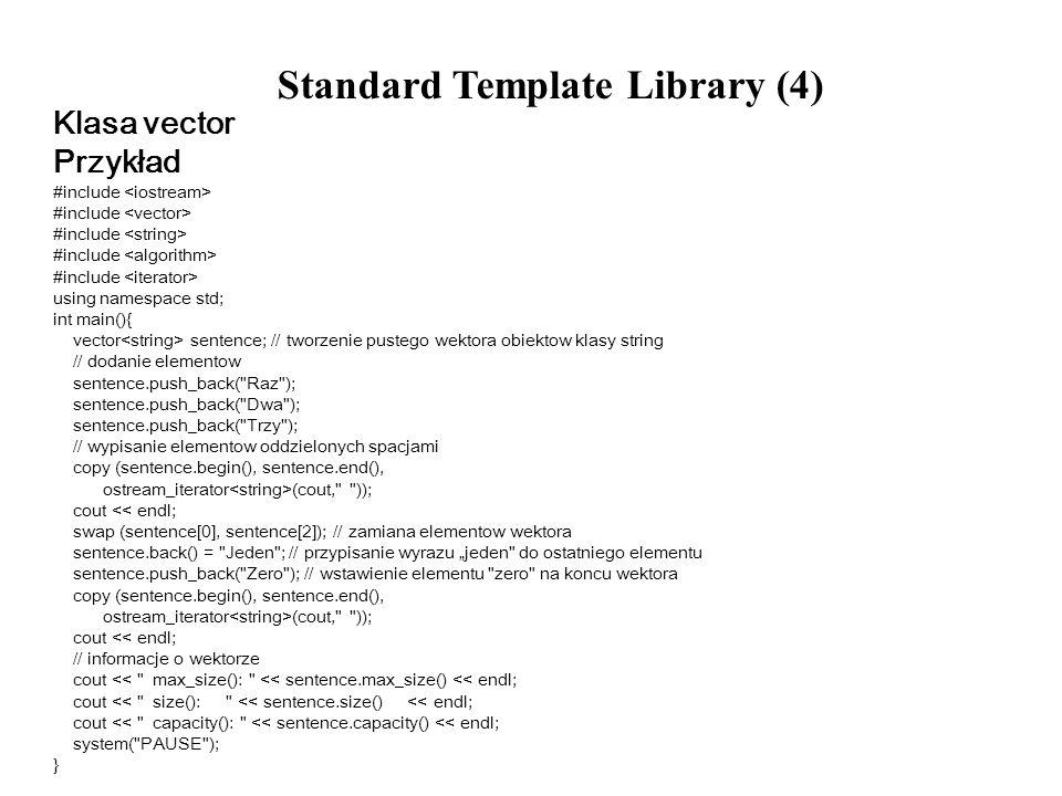 Standard Template Library (4) Klasa vector Przykład #include using namespace std; int main(){ vector sentence; // tworzenie pustego wektora obiektow k