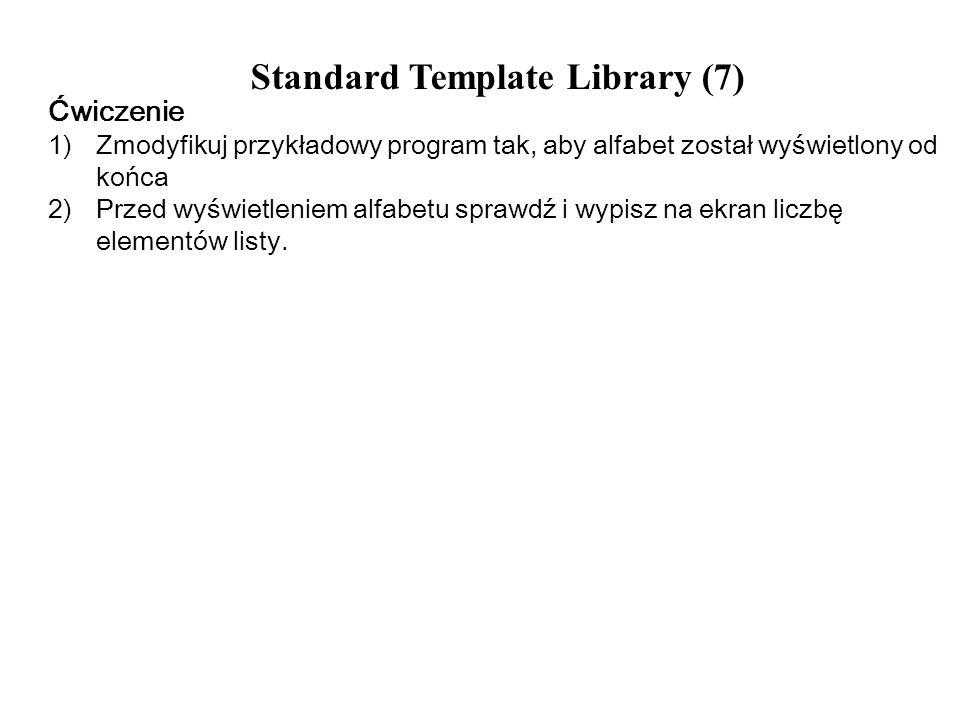 Standard Template Library (7) Ćwiczenie 1)Zmodyfikuj przykładowy program tak, aby alfabet został wyświetlony od końca 2)Przed wyświetleniem alfabetu s