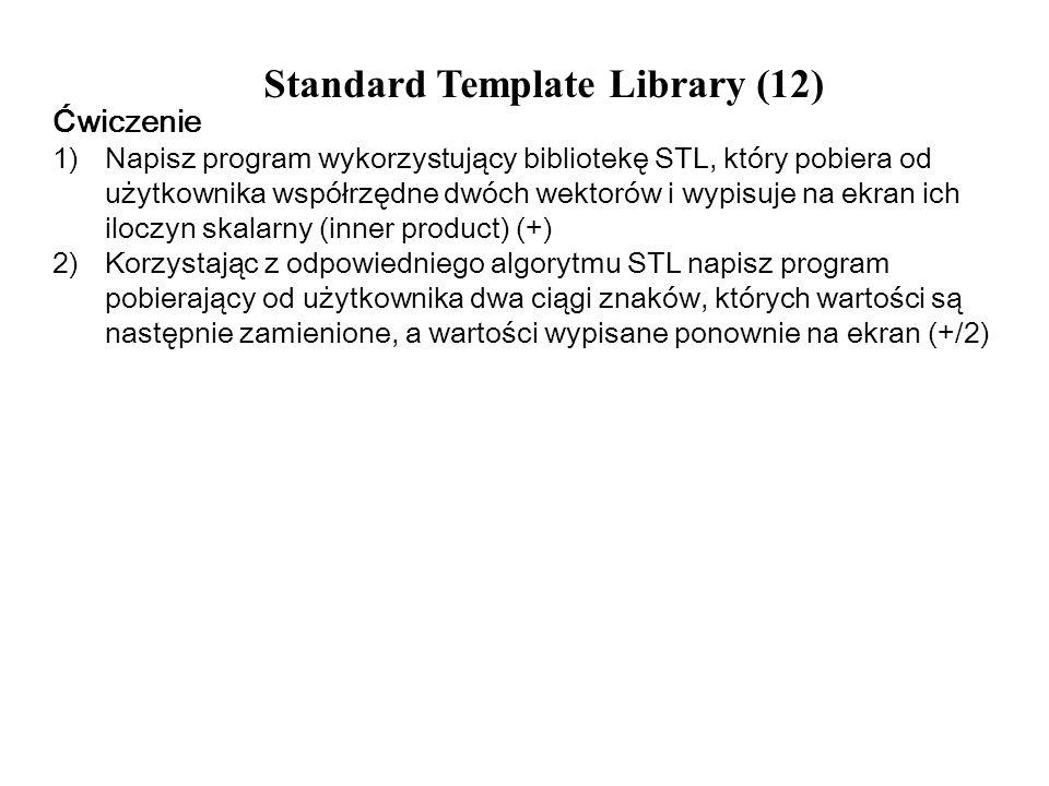 Standard Template Library (12) Ćwiczenie 1)Napisz program wykorzystujący bibliotekę STL, który pobiera od użytkownika współrzędne dwóch wektorów i wyp
