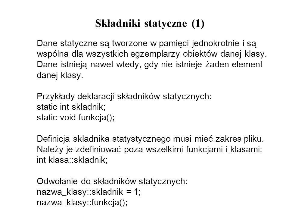 Składniki statyczne (1) Dane statyczne są tworzone w pamięci jednokrotnie i są wspólna dla wszystkich egzemplarzy obiektów danej klasy. Dane istnieją