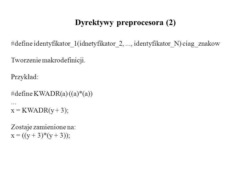 Dyrektywy preprocesora (2) #define identyfikator_1(idnetyfikator_2,..., identyfikator_N) ciag_znakow Tworzenie makrodefinicji.