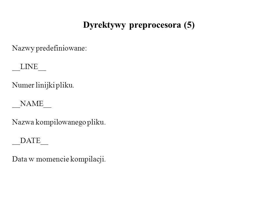 Dyrektywy preprocesora (5) Nazwy predefiniowane: __LINE__ Numer linijki pliku.