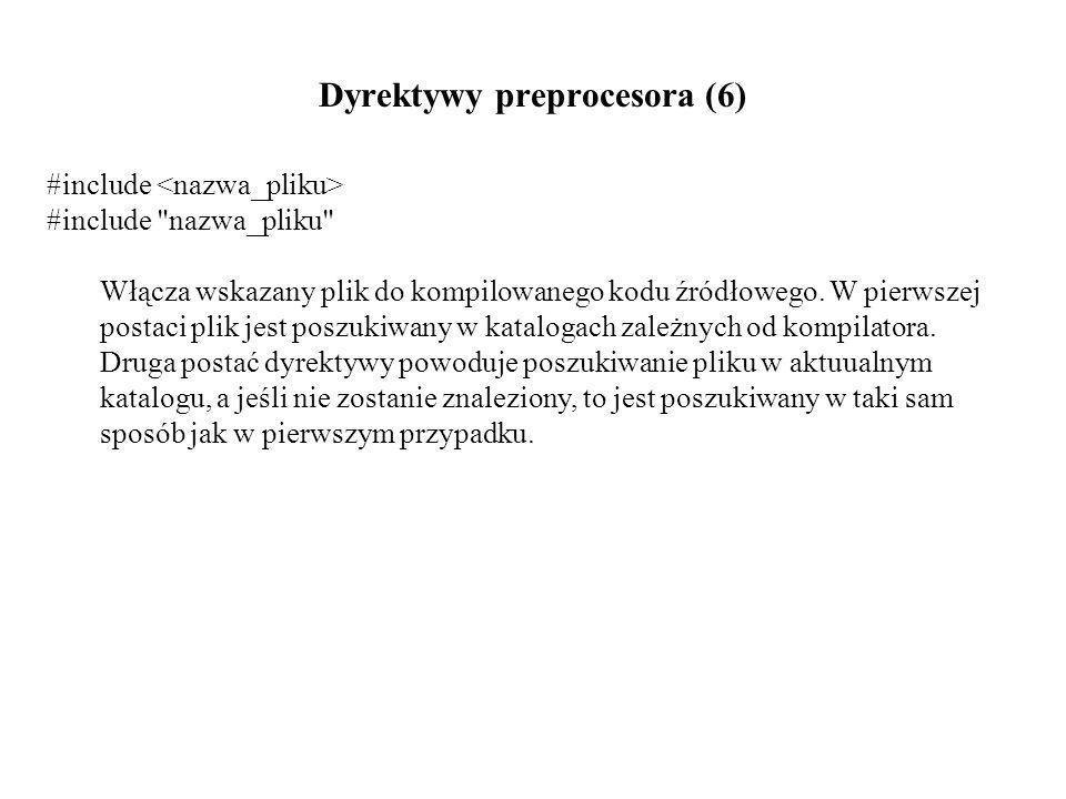 Dyrektywy preprocesora (6) #include #include nazwa_pliku Włącza wskazany plik do kompilowanego kodu źródłowego.