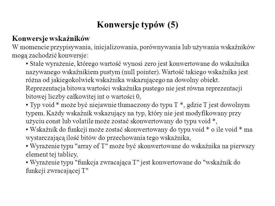Konwersje typów (6) Przykład: #include int main(int argc, char *argv[]) { int pln_amount, euro_rate; float euro_amount; pln_amount = 100; euro_rate = 3; euro_amount = pln_amount/euro_rate; printf( Kwota euro po automatycznej konwersji: %f\n , euro_amount); euro_amount = ((float) pln_amount) / ((float) euro_rate); printf( Kwota euro po konwersji użytkownika: %f\n , euro_amount); euro_amount = (float)pln_amount/euro_rate; printf( Kwota euro po konwersji użytkownika i automatycznej konwersji: %f\n , euro_amount); system( PAUSE ); return 0; }