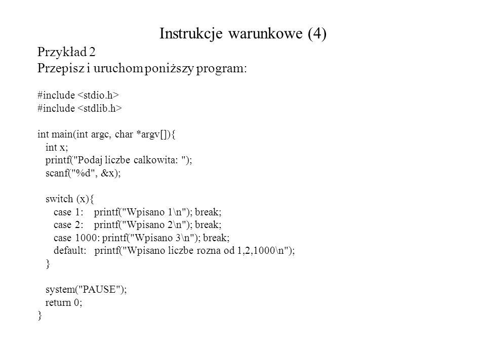 Instrukcje warunkowe (4) Przykład 2 Przepisz i uruchom poniższy program: #include int main(int argc, char *argv[]){ int x; printf(