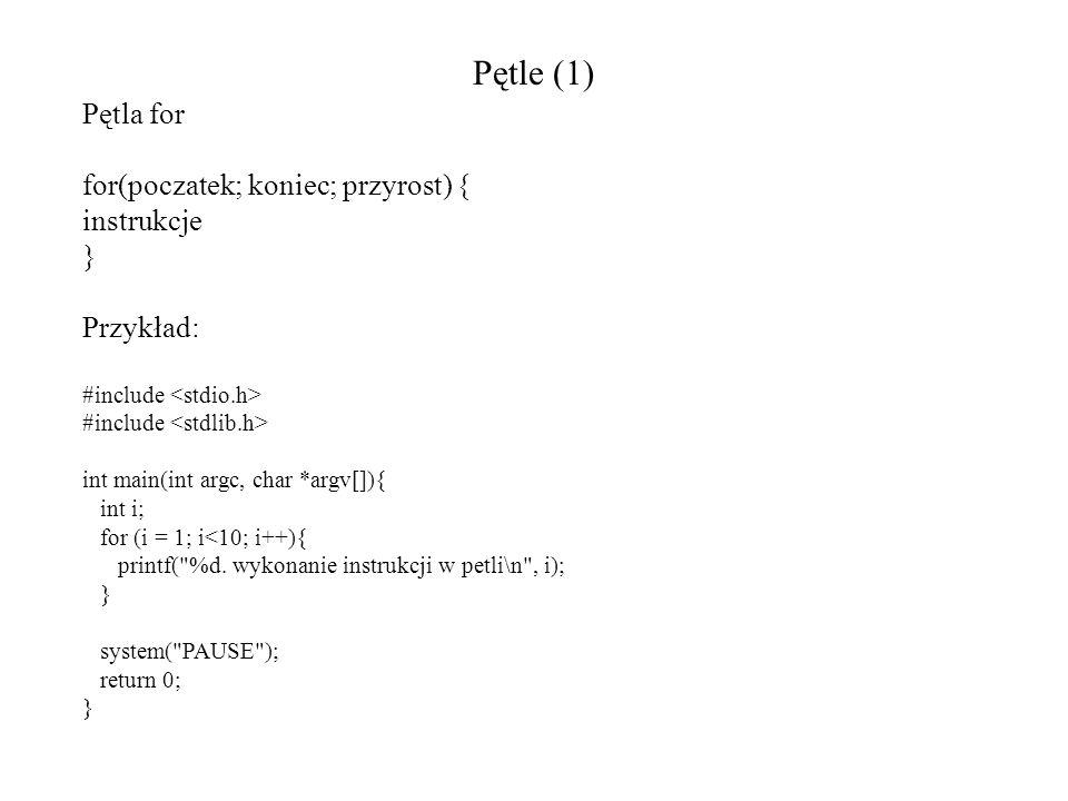 Pętle (1) Pętla for for(poczatek; koniec; przyrost) { instrukcje } Przykład: #include int main(int argc, char *argv[]){ int i; for (i = 1; i<10; i++){