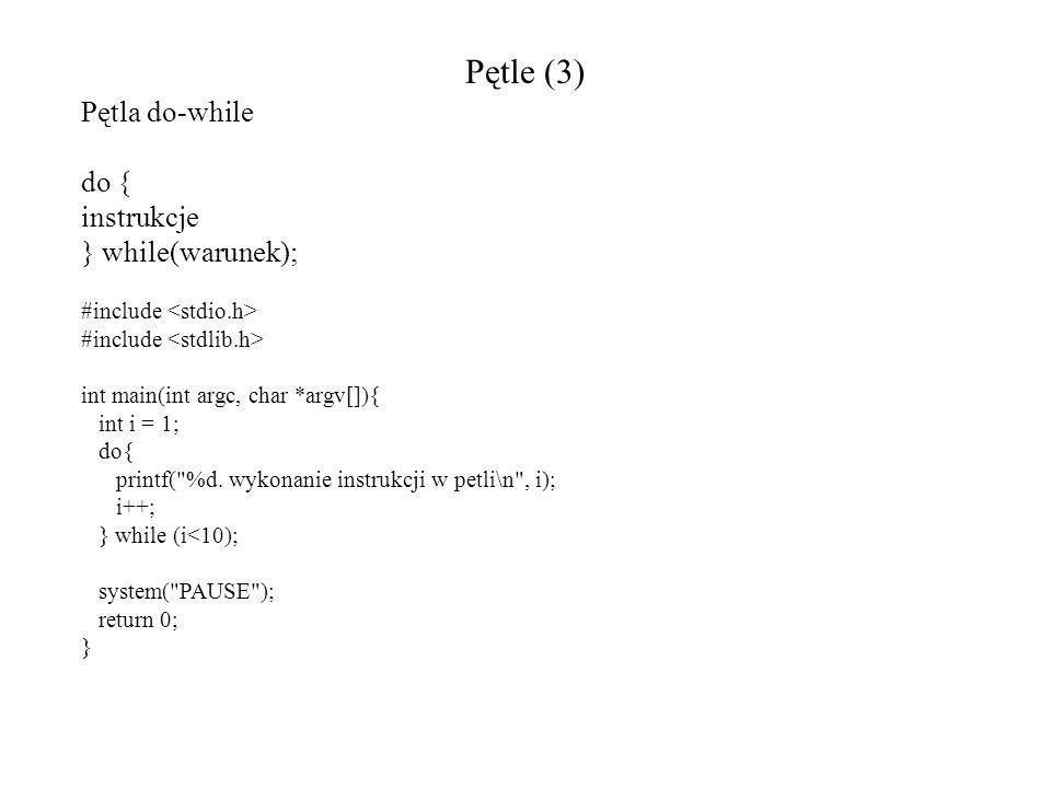 Pętle (3) Pętla do-while do { instrukcje } while(warunek); #include int main(int argc, char *argv[]){ int i = 1; do{ printf(