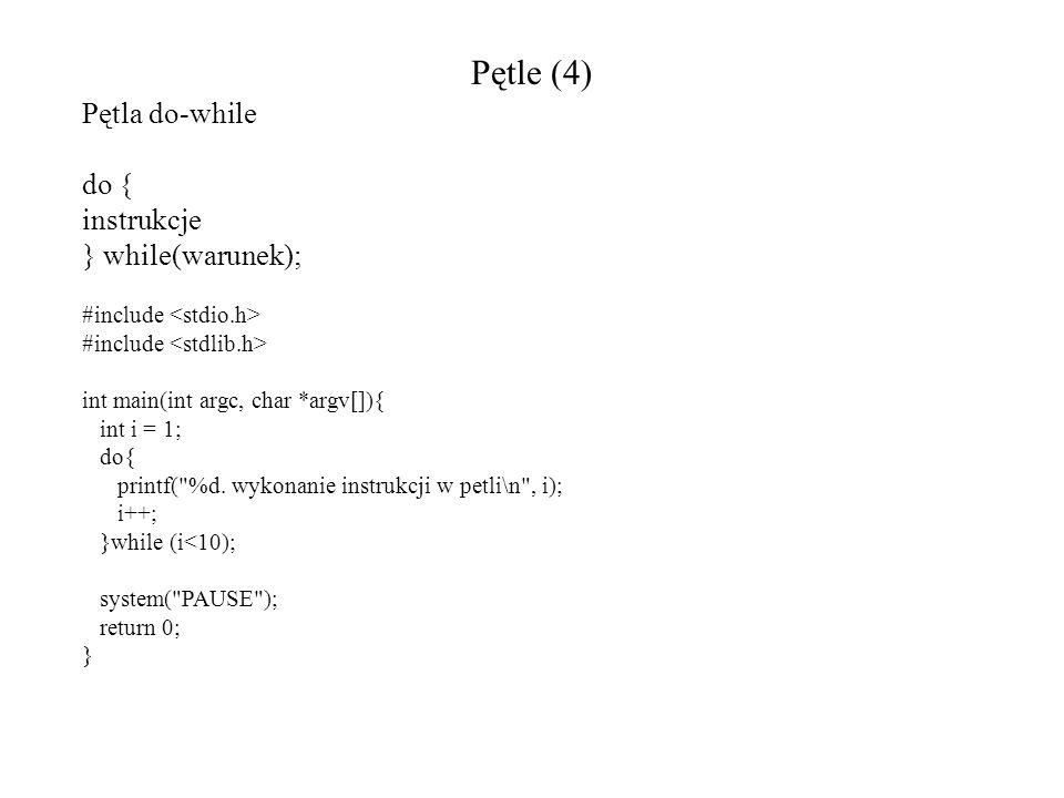 Pętle (4) Pętla do-while do { instrukcje } while(warunek); #include int main(int argc, char *argv[]){ int i = 1; do{ printf(
