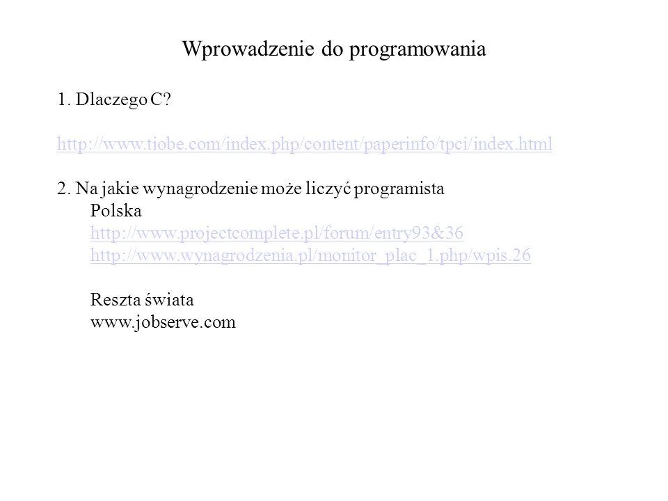 Wprowadzenie do programowania 1. Dlaczego C? http://www.tiobe.com/index.php/content/paperinfo/tpci/index.html 2. Na jakie wynagrodzenie może liczyć pr