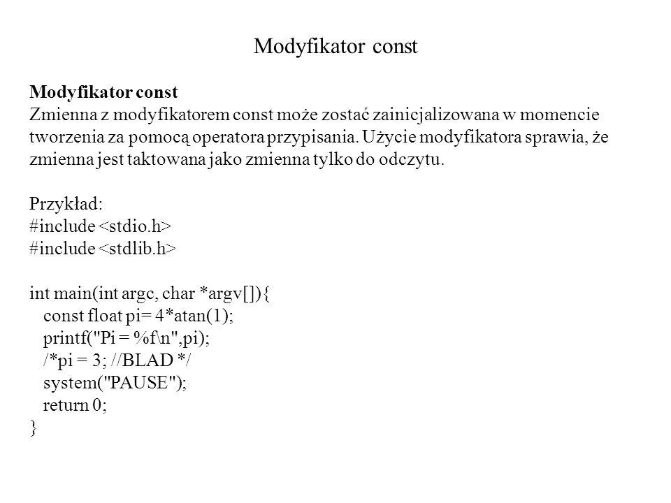 Modyfikator const Zmienna z modyfikatorem const może zostać zainicjalizowana w momencie tworzenia za pomocą operatora przypisania. Użycie modyfikatora
