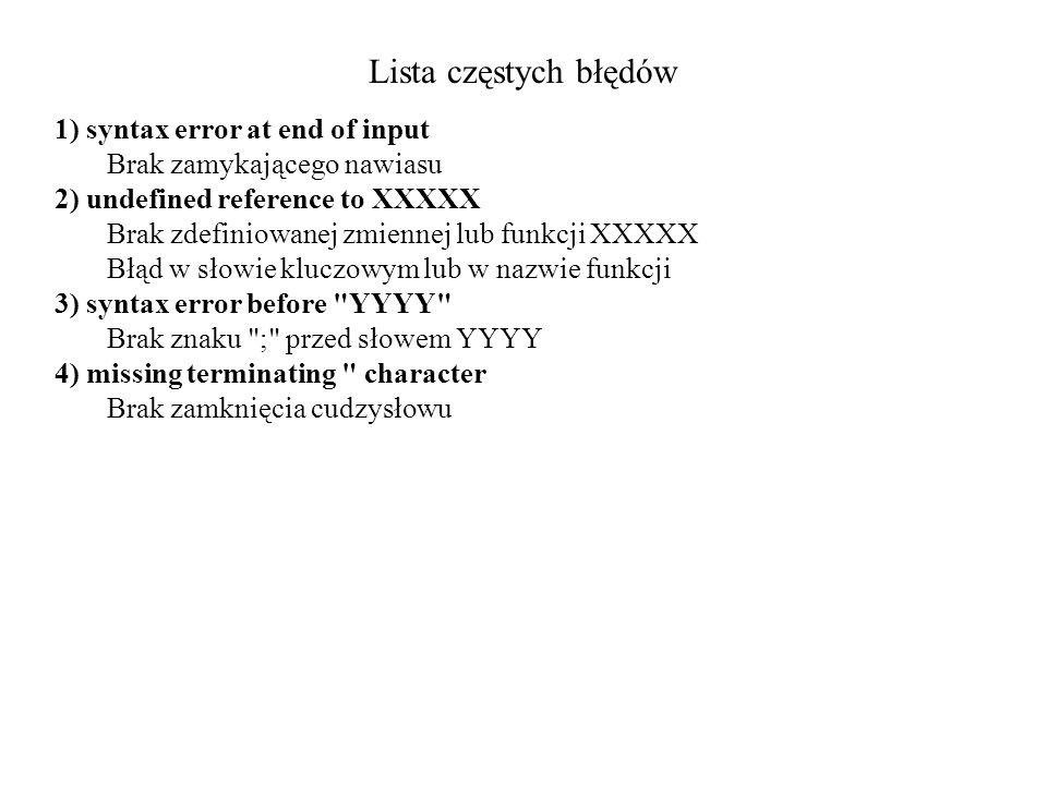 Lista częstych błędów 1) syntax error at end of input Brak zamykającego nawiasu 2) undefined reference to XXXXX Brak zdefiniowanej zmiennej lub funkcj
