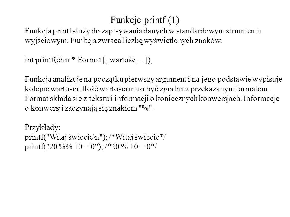Funkcje printf (1) Funkcja printf służy do zapisywania danych w standardowym strumieniu wyjściowym. Funkcja zwraca liczbę wyświetlonych znaków. int pr