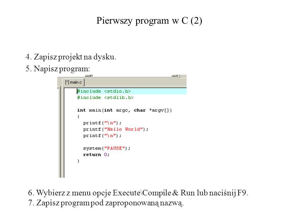 Pierwszy program w C (2) 4. Zapisz projekt na dysku. 5. Napisz program: 6. Wybierz z menu opcje Execute\Compile & Run lub naciśnij F9. 7. Zapisz progr