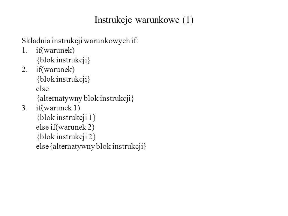 Instrukcje warunkowe (1) Składnia instrukcji warunkowych if: 1.if(warunek) {blok instrukcji} 2.if(warunek) {blok instrukcji} else {alternatywny blok i