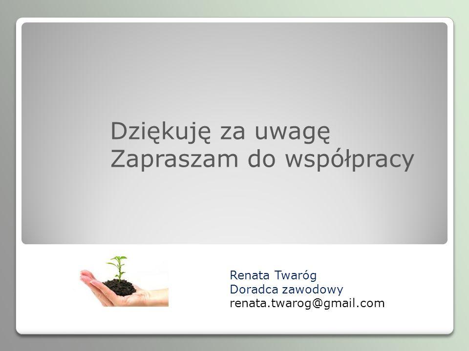 Dziękuję za uwagę Zapraszam do współpracy Renata Twaróg Doradca zawodowy renata.twarog@gmail.com