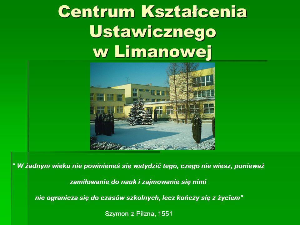 Centrum Kształcenia Ustawicznego w Limanowej W żadnym wieku nie powinieneś się wstydzić tego, czego nie wiesz, ponieważ zamiłowanie do nauk i zajmowanie się nimi nie ogranicza się do czasów szkolnych, lecz kończy się z życiem Szymon z Pilzna, 1551