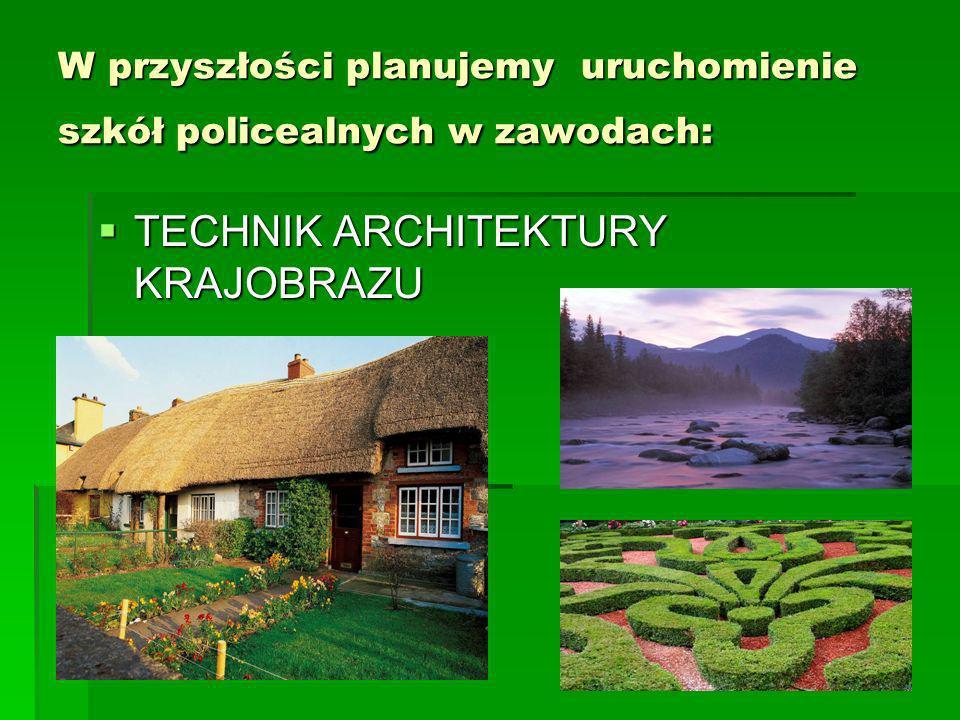 W przyszłości planujemy uruchomienie szkół policealnych w zawodach: TECHNIK ARCHITEKTURY KRAJOBRAZU TECHNIK ARCHITEKTURY KRAJOBRAZU