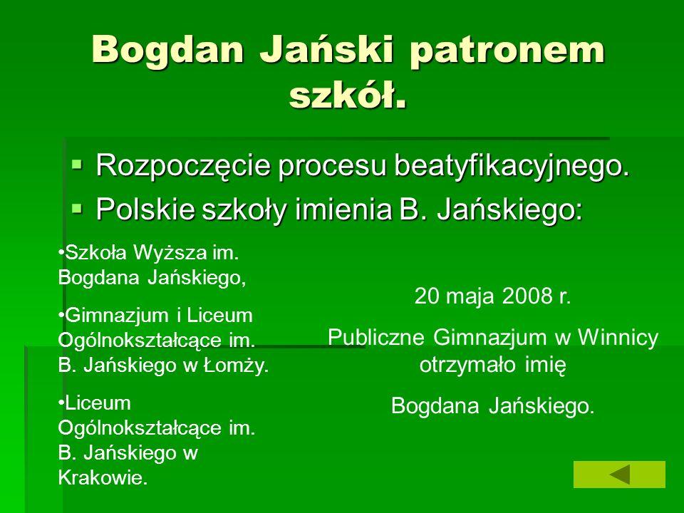 Bogdan Jański patronem szkół. Rozpoczęcie procesu beatyfikacyjnego. Rozpoczęcie procesu beatyfikacyjnego. Polskie szkoły imienia B. Jańskiego: Polskie