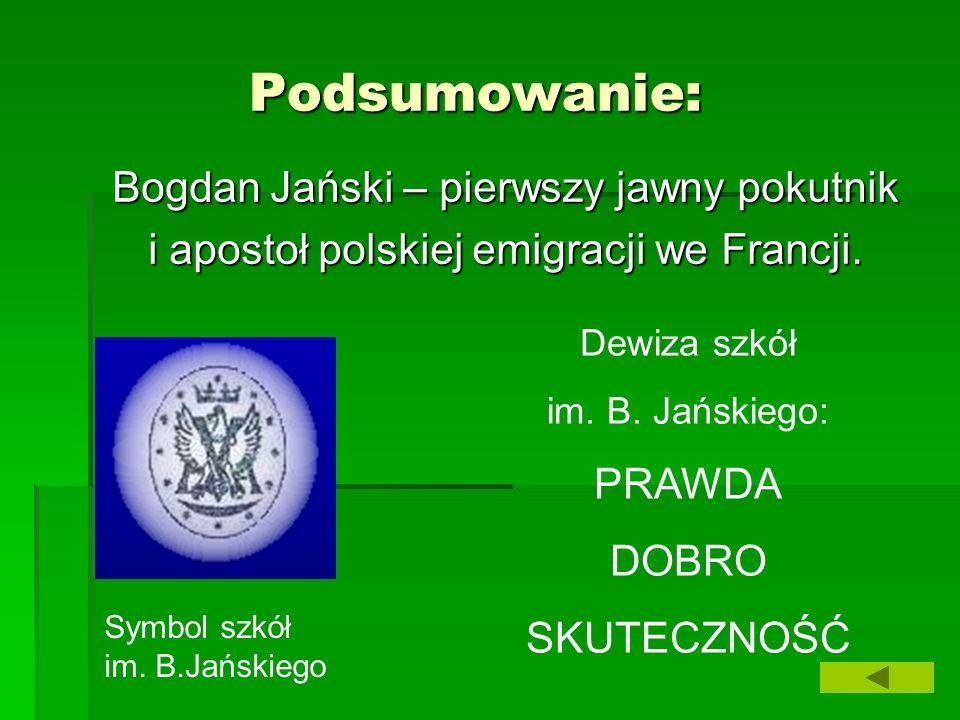 Podsumowanie: Bogdan Jański – pierwszy jawny pokutnik Bogdan Jański – pierwszy jawny pokutnik i apostoł polskiej emigracji we Francji. i apostoł polsk