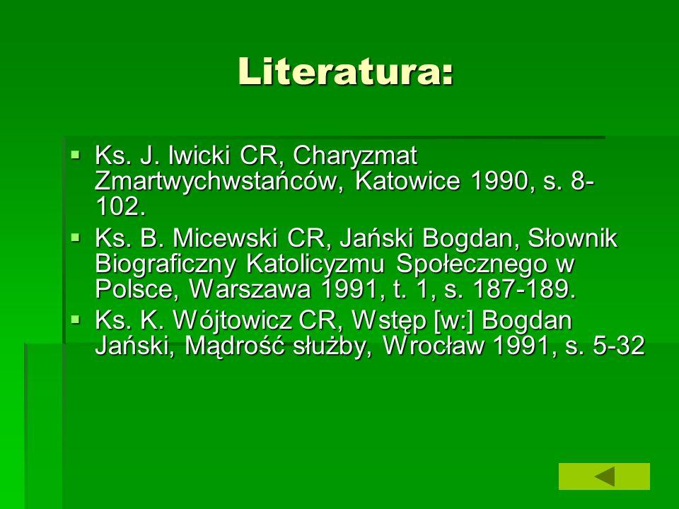 Literatura: Ks. J. Iwicki CR, Charyzmat Zmartwychwstańców, Katowice 1990, s. 8- 102. Ks. J. Iwicki CR, Charyzmat Zmartwychwstańców, Katowice 1990, s.