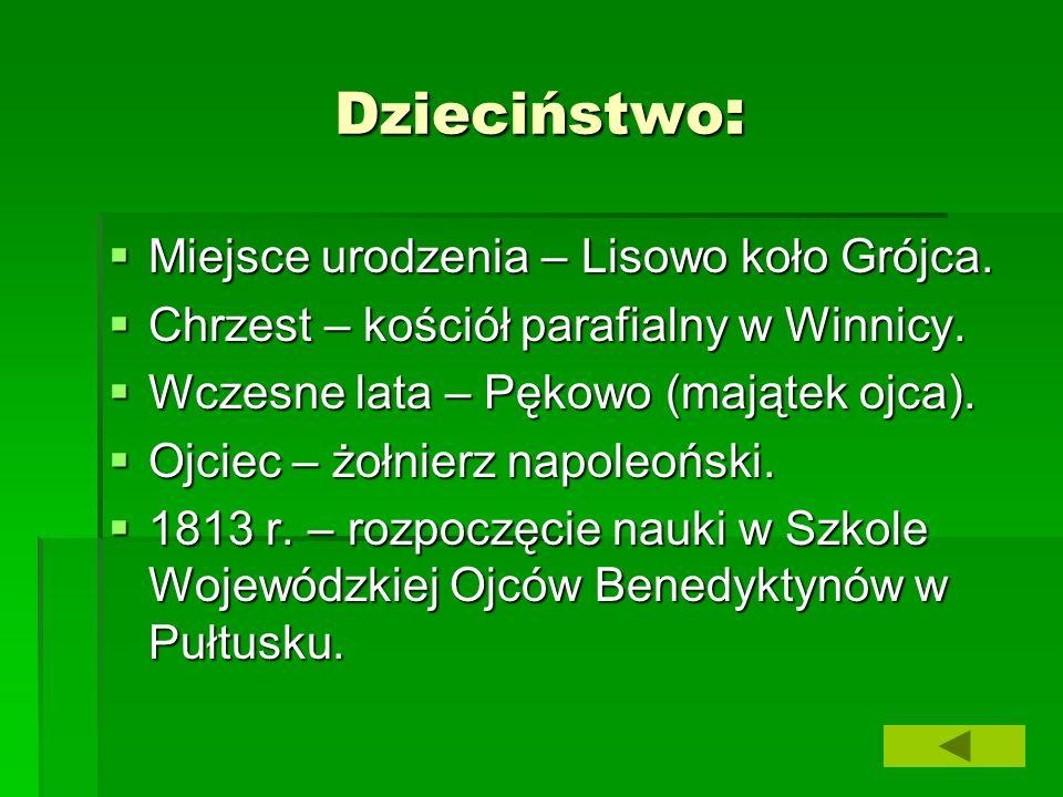 Dzieciństwo : Miejsce urodzenia – Lisowo koło Grójca. Miejsce urodzenia – Lisowo koło Grójca. Chrzest – kościół parafialny w Winnicy. Chrzest – kośció